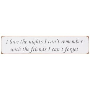'I Love The Nights I Can't Remember' Long White Wooden Sign