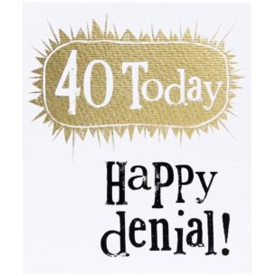 40 Today Happy Denial Birthday Card
