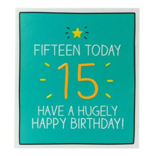'Fifteen Today Hugely Happy Birthday' Card