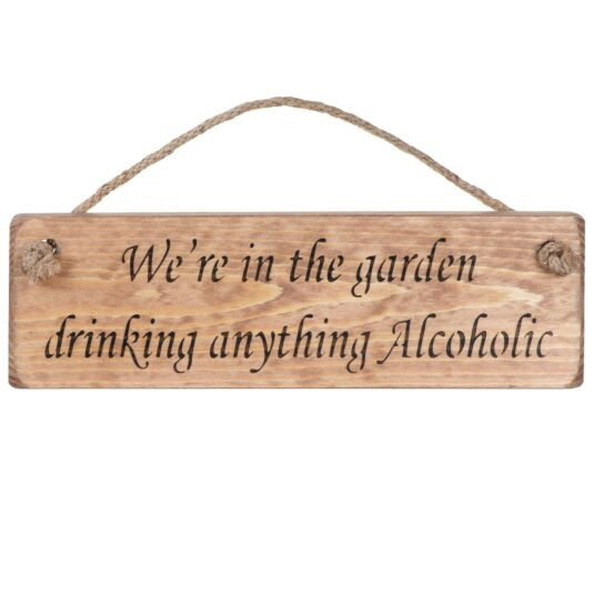 'We're In the Garden Drinking' Natural Wooden Sign