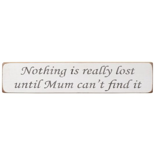 'Mum – Nothing Is Really Lost' Long White Wooden Sign