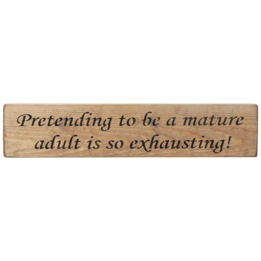 'Pretending To Be A Mature Adult' Long Natural Wooden Sign