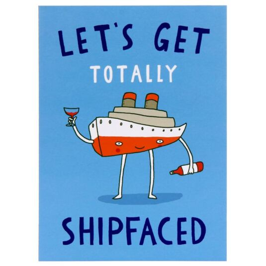 Let's Get Totally Shipfaced Card