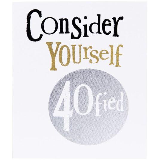 Consider Yourself 40fied Birthday Card