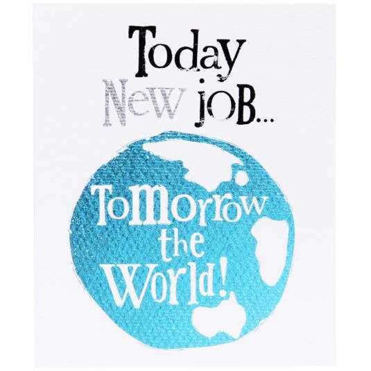 Today New Job… Tomorrow The World Card