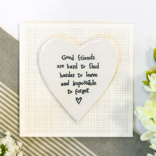 'Good Friends are Hard to Find' Porcelain Heart Card