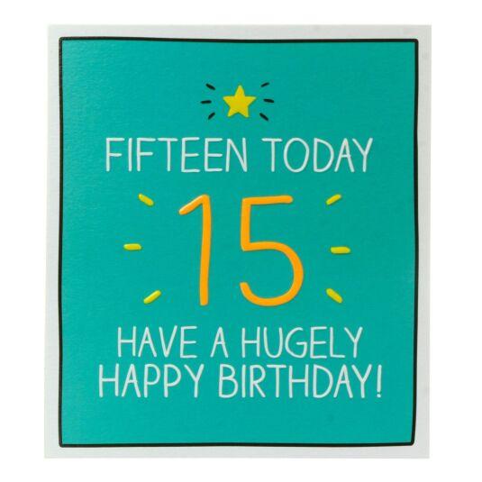 'Fifteen Today Hugely Happy Birthday' Card
