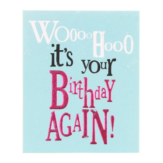 Woooohooo It's Your Birthday Again! Greetings Card