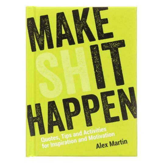 Make Sh*t Happen Hardback Book