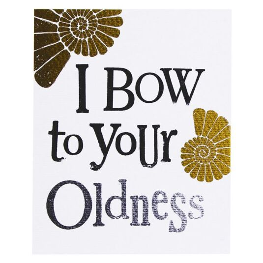 'Bow To Your Oldness' Birthday Card