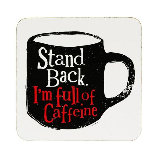 Stand Back I'm Full Of Caffeine Coaster