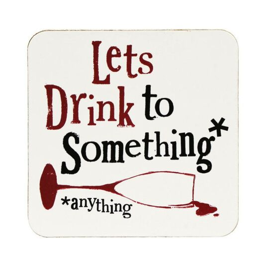 Let's Drink To Something Coaster