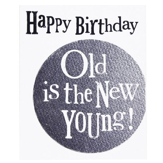 'Old Is The New Young' Birthday Card