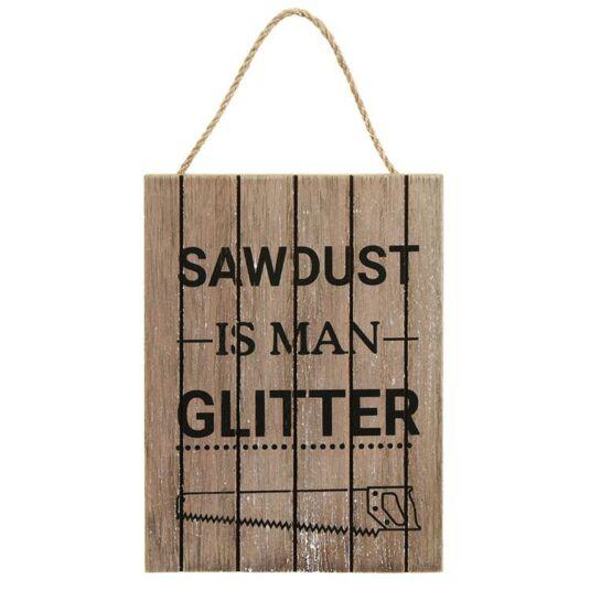 'Sawdust is Man Glitter' Wooden Sign